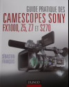 Guide pratique des camescopes Sony FX1000, Z5, Z7 et S270